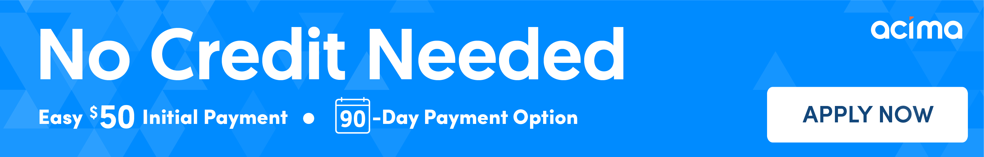 No Credit Needed - Easy $50 initial payment - 90 Day Payment Options - Apply Now